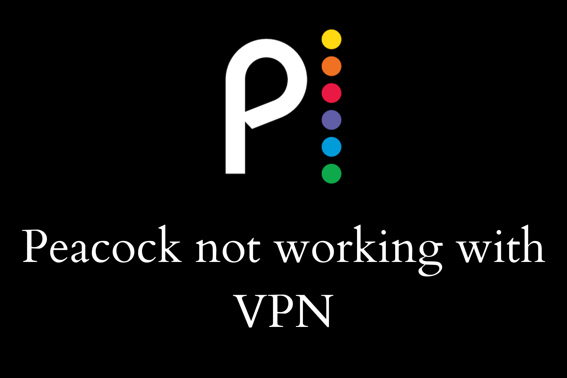 Fix Peacock not working with VPN